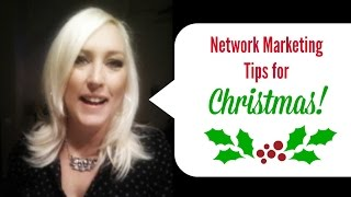 How to get through the Christmas slow down! Network Marketing Tips
