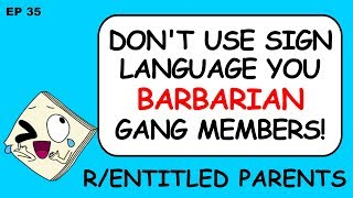 r/EntitledParents Don't Use Sign Language, You Barbarians!