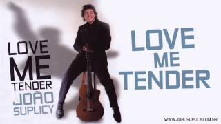 João Suplicy - Love Me Tender