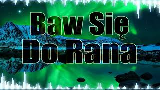 DaVe&BartNoize - Baw Się Do Rana 2017 ! (Official Audio) DISCO POLO