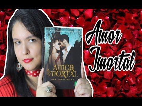 Amor Imortal | Autora: Ana carolina KJ | Blog Aventura Literária