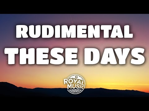 Rudimental – These Days (Lyrics) Feat. Jess Glynne, Macklemore & Dan Caplen