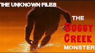 The Unknown Files: The Boggy Creek Monster
