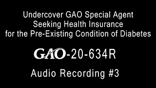 GAO: Undercover GAO Special Agent Seeking Health Insurance for the Pre-Existing Condition of Diabetes - Audio Recording 3
