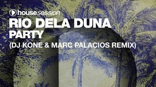 Rio Dela Duna - Party (DJ Kone & Marc Palacios Remix)