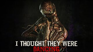 """""""I Thought They Were Dancing"""" Creepypasta"""