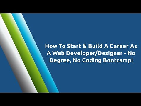 How To Start & Build A Career As A Web Developer/Designer – No Degree, No Coding Bootcamp!