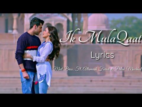 Ik Mulaqaat Full Song  (Lyrics) ▪ Dream Girl ▪ Ayushmann & Nushrat ▪ Meet Bros. Ft. Altamash & Palak