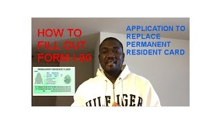 HOW TO FILL OUT FORM I-90 (APPLICATION TO REPLACE PERMANENT RESIDENT CARD)