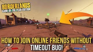 Borderlands 1 Remastered How To Join Online Friends Without Timeout Bug! (Solution)