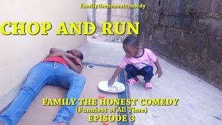 CHOP AND RUN (Family The Honest Comedy) (Episode 3)