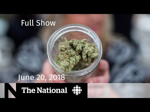 The National for Wednesday June 20, 2018 — Legal Pot, U.S. Immigration, Hassan Diab