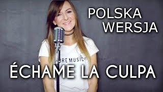 ÉCHAME LA CULPA   Luis Fonsi, Demi Lovato POLSKA WERSJA | POLISH VERSION By Kasia Staszewska & Overt