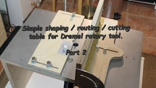 Simple And Cheap Cutting/ Shaping / Routing Table For Dremel Part 2/2