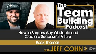 How to Surpass Any Obstacle and Create a Successful Future w/ Rock Thomas