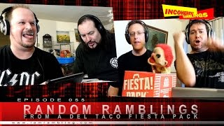 Incoherent Ramblings Episode 055: Random Ramblings from a Del Taco Fiesta Pack
