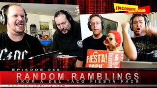 Incoherent Ramblings Episode 055: Random Ramblings from a Del Taco Fiesta Pack