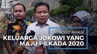 Pihak Bawaslu akan Lakukan Pengawasan Terhadap Keluarga Jokowi yang Ikut Pilkada 2020