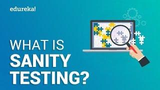 What is Sanity Testing? | Sanity Testing Tutorial | Software Testing Training | Edureka