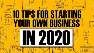 10 TIPS FOR STARTING YOUR OWN BUSINESS In 2020