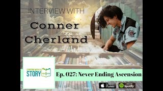Starting With A Story Podcast | Episode 027: Never Ending Ascension with Conner Cherland