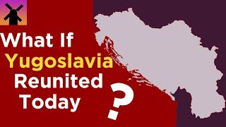 What If Yugoslavia Reunited Today?