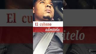 El cubano~Admitelo