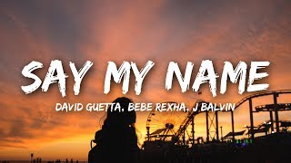 David Guetta   Say My Name (Lyrics) Ft. Bebe Rexha, J Balvin