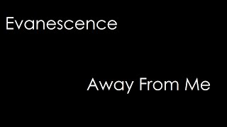 Evanescence - Away From Me (lyrics)