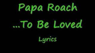 Papa Roach - ...To Be Loved lyrics