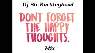 DJ Sir Rockinghood Presents: Don't Forget The Happy Thoughts Mix