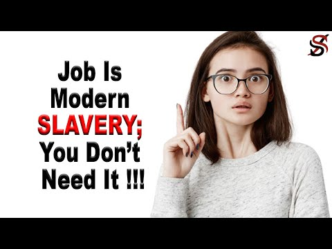 Job Is Modern SLAVERY; You Don't Need It !!!