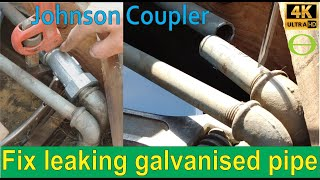 How to fix a leaking galvanized pipe using a Johnson coupler