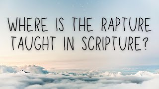Where is the Rapture Taught in Scripture?