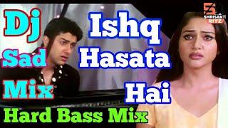Dj Sad Mix | Ishq Hasata Hai Ishq Rulata Hai | Muskaan | Dj Remix Sad Song | ShriSantRitz |