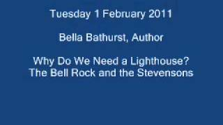 Why Do We Need a Lighthouse? The Bell Rock and the Stevensons Now. Lecture 1 February 2011