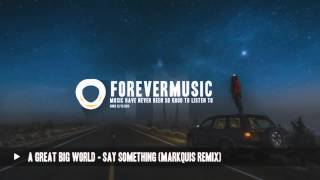A Great Big World   Say Something (Markquis Remix)