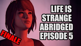 LIFE IS STRANGE ABRIDGED FINALE EPISODE 5 - All Good Things Come to a CliMAX