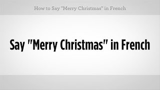 "How to Say ""Merry Christmas"" in French 