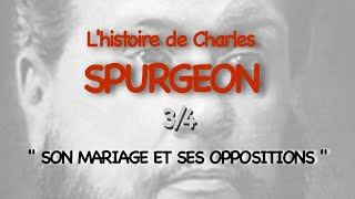"L'HISTOIRE DE CHARLES SPURGEON - 3/4 ""Son mariage, ses oppositions"""