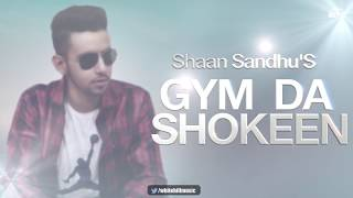Gym De Shokeen (Lyrical Audio)  Shaan Sandhu | New Punjabi Song 2018 | White Hill Music