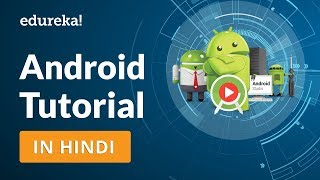 Android Tutorial in Hindi | Android Studio Tutorial in Hindi | Android Training | Edureka Hindi