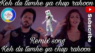Keh Doon Tumhe Ya Chup Rahoon    Remix song    Remixkwikone   