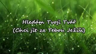 Hledám tvoji tvář (Chci jít za Tebou, Ježíši) - Křesťanské písně