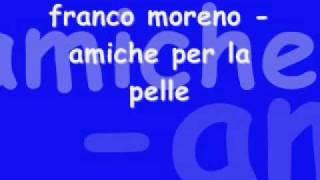 Franco Moreno   Amiche Per La Pelle.wmv