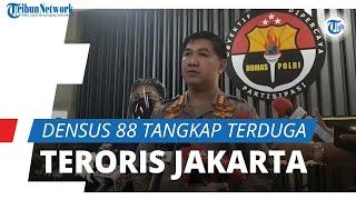 Tangkap 1 Terduga Teroris di Jakarta, Densus 88 Nyatakan 3 Orang Masih Buron, Pelaku Simpatisan FPI