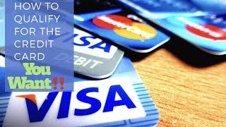 How To Qualify For The Credit Card You Want!