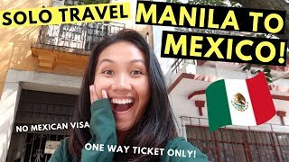 SOLO TRAVEL From MANILA TO MEXICO! (no Mexican Visa & One Way Ticket Only)