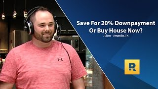 20% Down Payment On House Or Buy Now?