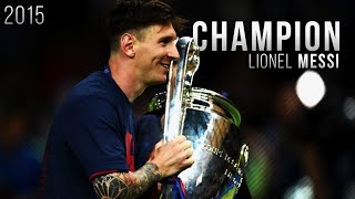 Lionel Messi ● Champion   Best Skills , Goals & Moments 2015 | HD